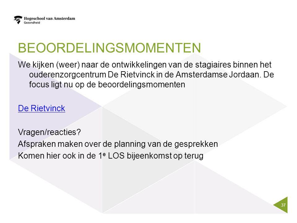 BEOORDELINGSMOMENTEN We kijken (weer) naar de ontwikkelingen van de stagiaires binnen het ouderenzorgcentrum De Rietvinck in de Amsterdamse Jordaan. D