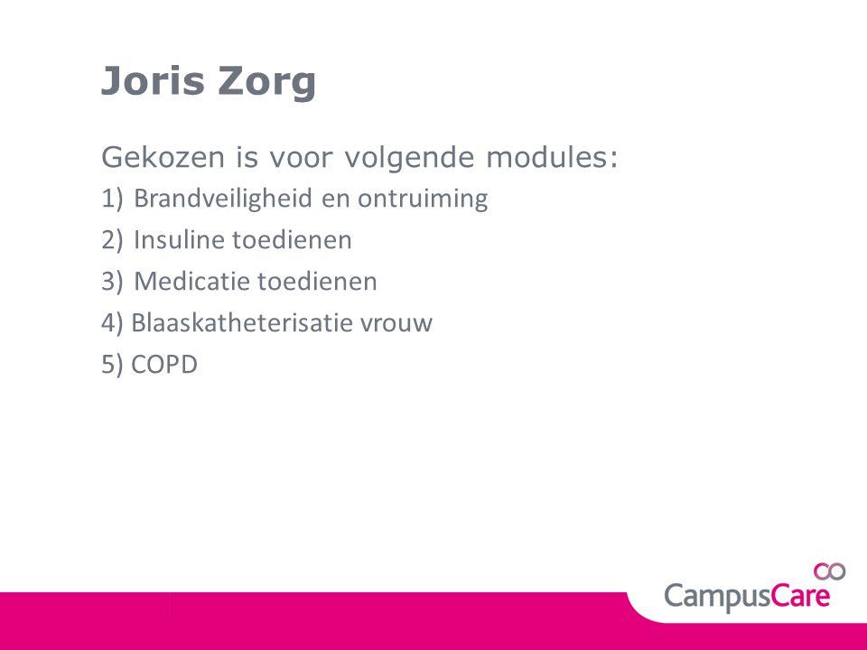 Joris Zorg Gekozen is voor volgende modules: 1)Brandveiligheid en ontruiming 2)Insuline toedienen 3)Medicatie toedienen 4) Blaaskatheterisatie vrouw 5