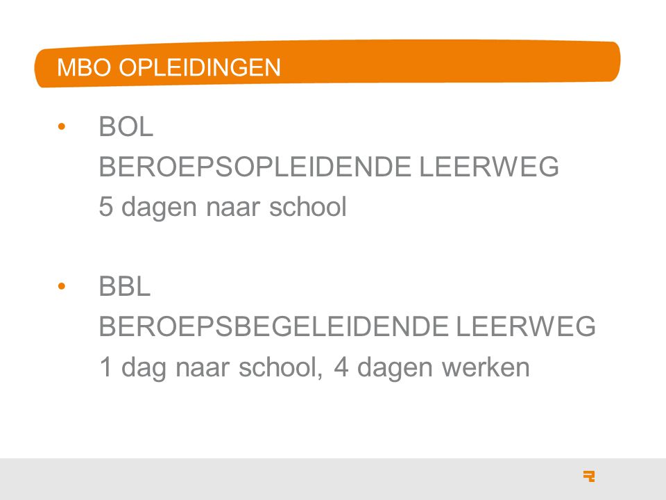 MBO OPLEIDINGEN BOL BEROEPSOPLEIDENDE LEERWEG 5 dagen naar school BBL BEROEPSBEGELEIDENDE LEERWEG 1 dag naar school, 4 dagen werken