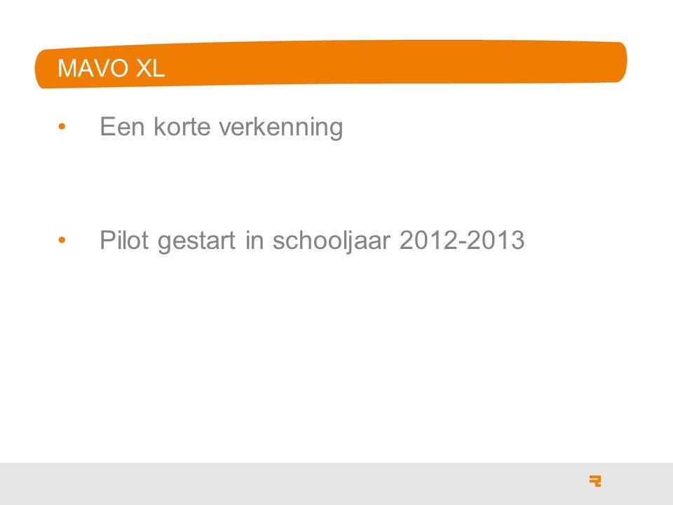 MAVO XL Een korte verkenning Pilot gestart in schooljaar 2012-2013