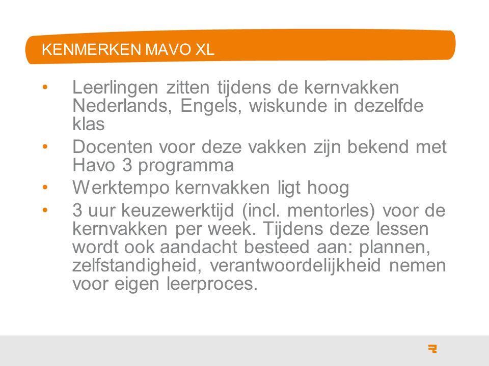 KENMERKEN MAVO XL Leerlingen zitten tijdens de kernvakken Nederlands, Engels, wiskunde in dezelfde klas Docenten voor deze vakken zijn bekend met Havo 3 programma Werktempo kernvakken ligt hoog 3 uur keuzewerktijd (incl.