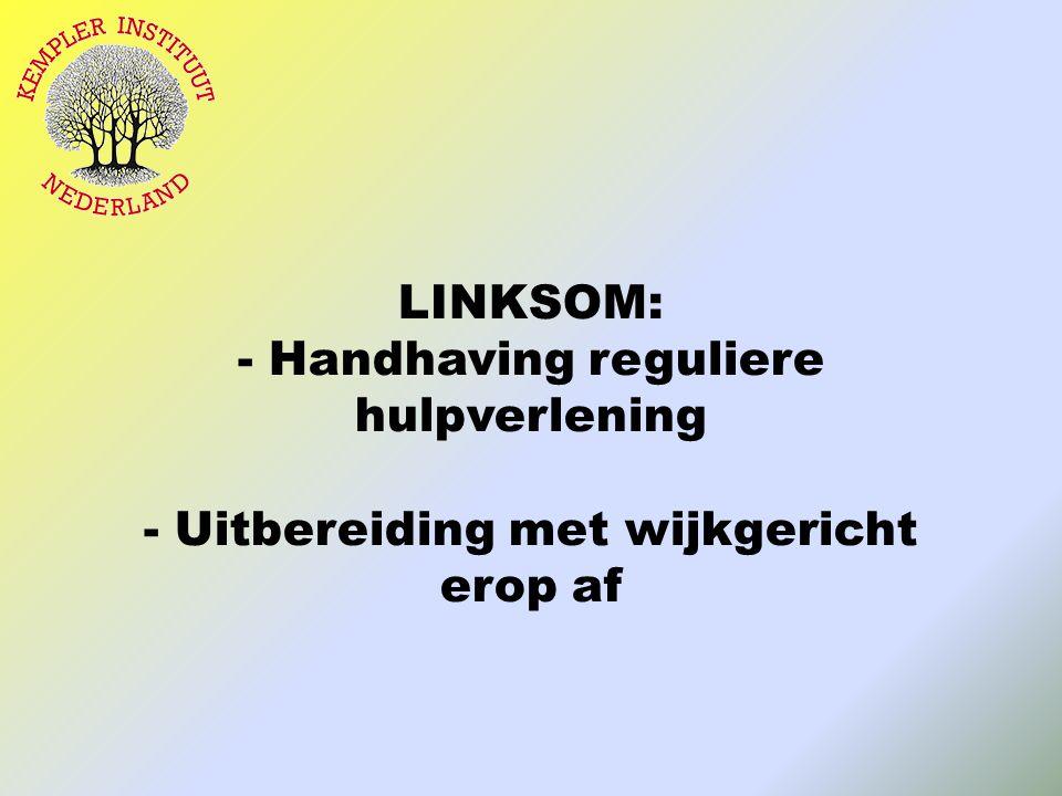 LINKSOM: - Handhaving reguliere hulpverlening - Uitbereiding met wijkgericht erop af