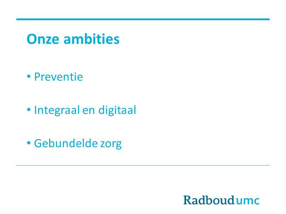 Onze ambities Preventie Integraal en digitaal Gebundelde zorg