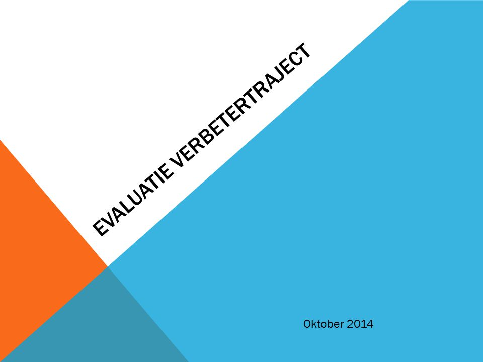 EVALUATIE VERBETERTRAJECT Oktober 2014