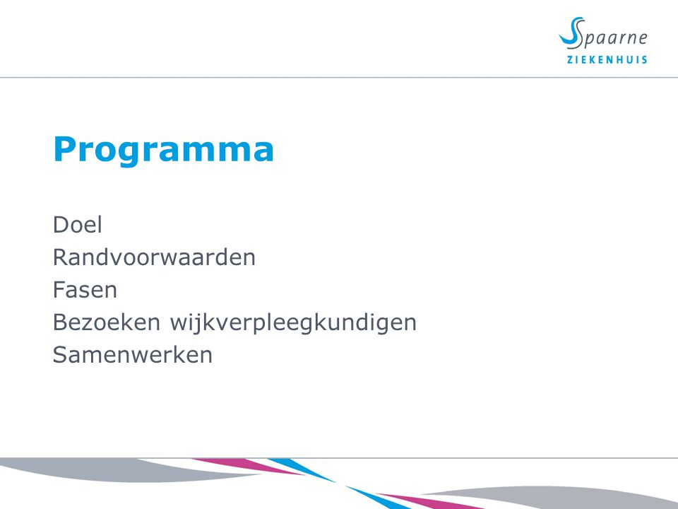 Programma Doel Randvoorwaarden Fasen Bezoeken wijkverpleegkundigen Samenwerken