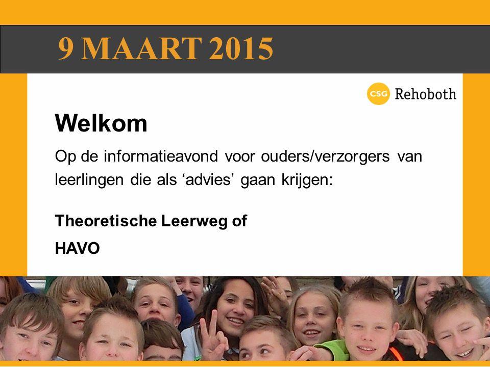 Welkom Op de informatieavond voor ouders/verzorgers van leerlingen die als 'advies' gaan krijgen: Theoretische Leerweg of HAVO 9 MAART 2015