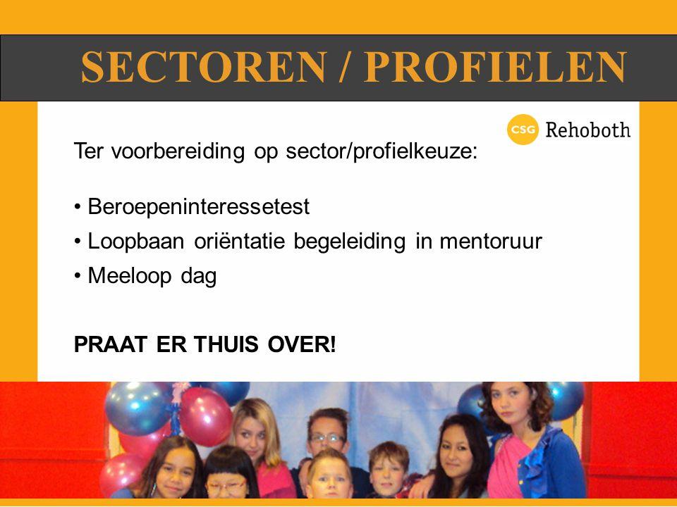 SECTOREN / PROFIELEN Ter voorbereiding op sector/profielkeuze: Beroepeninteressetest Loopbaan oriëntatie begeleiding in mentoruur Meeloop dag PRAAT ER THUIS OVER!