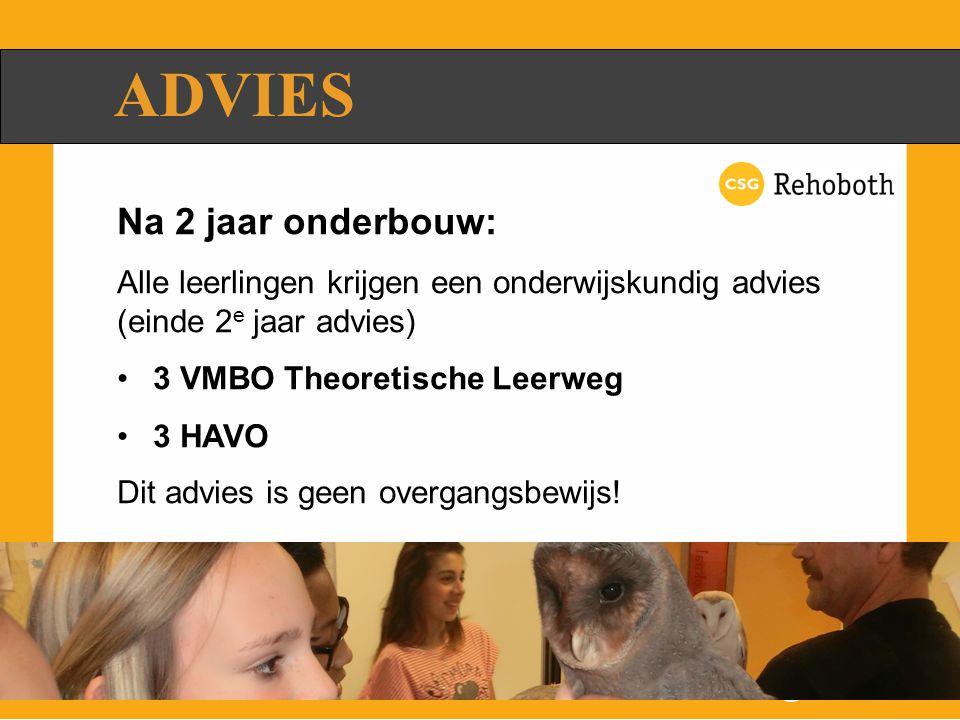 ADVIES Na 2 jaar onderbouw: Alle leerlingen krijgen een onderwijskundig advies (einde 2 e jaar advies) 3 VMBO Theoretische Leerweg 3 HAVO Dit advies is geen overgangsbewijs!
