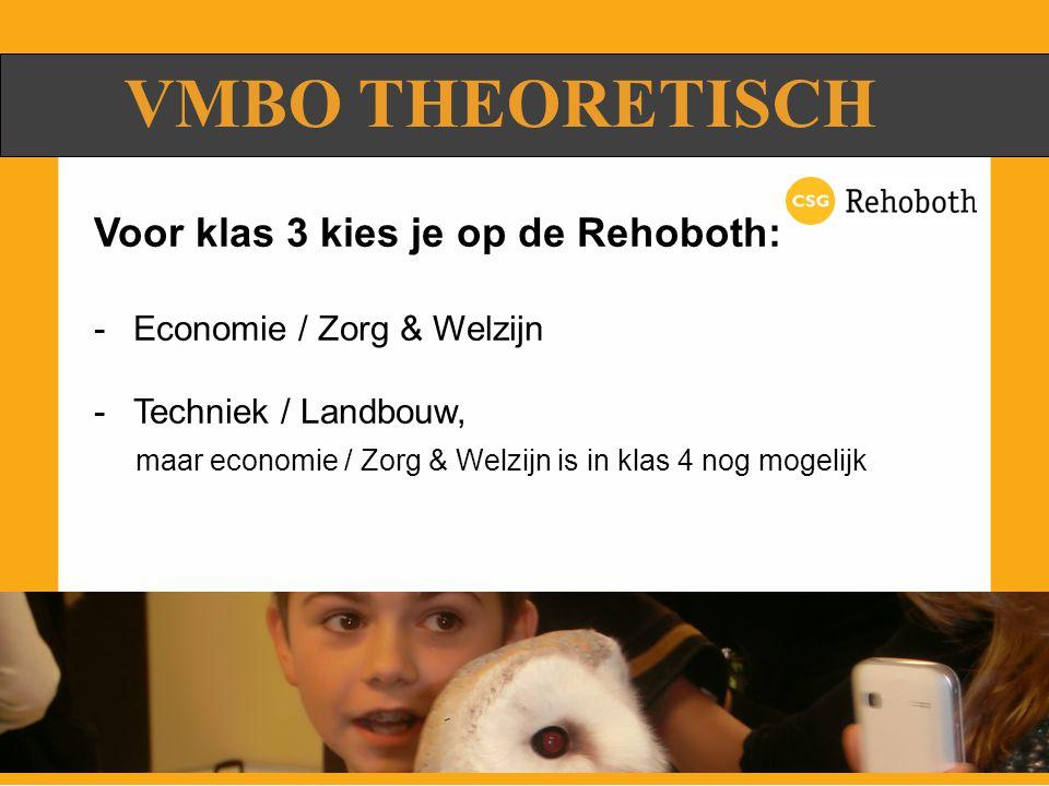 VMBO THEORETISCH Voor klas 3 kies je op de Rehoboth: -Economie / Zorg & Welzijn -Techniek / Landbouw, maar economie / Zorg & Welzijn is in klas 4 nog mogelijk