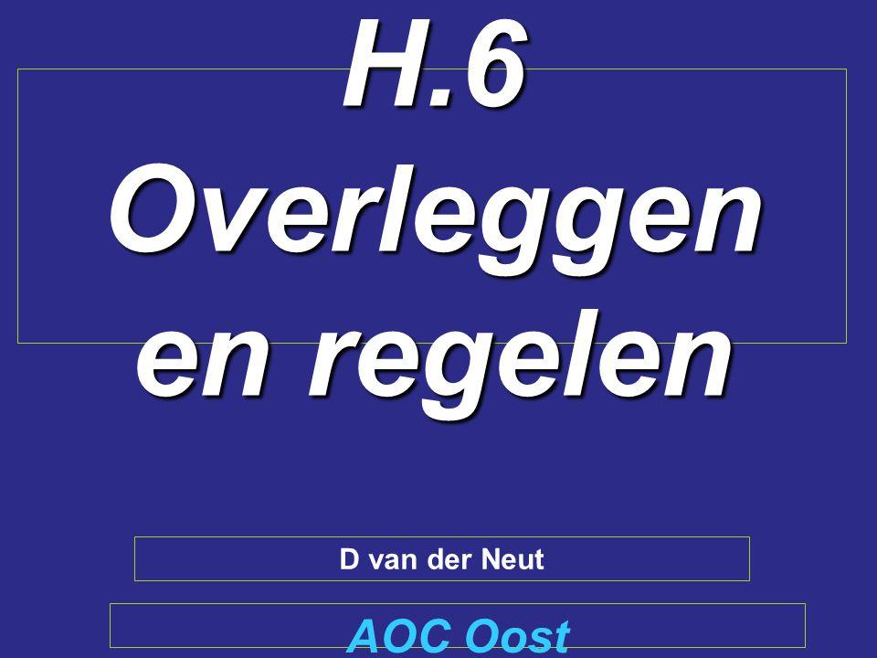H.6 Overleggen en regelen AOC Oost D van der Neut