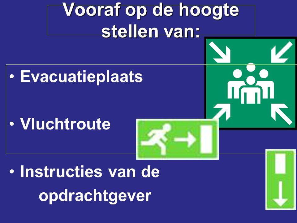 Vooraf op de hoogte stellen van: Evacuatieplaats Vluchtroute Instructies van de opdrachtgever