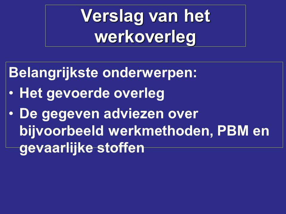 Verslag van het werkoverleg Belangrijkste onderwerpen: Het gevoerde overleg De gegeven adviezen over bijvoorbeeld werkmethoden, PBM en gevaarlijke sto