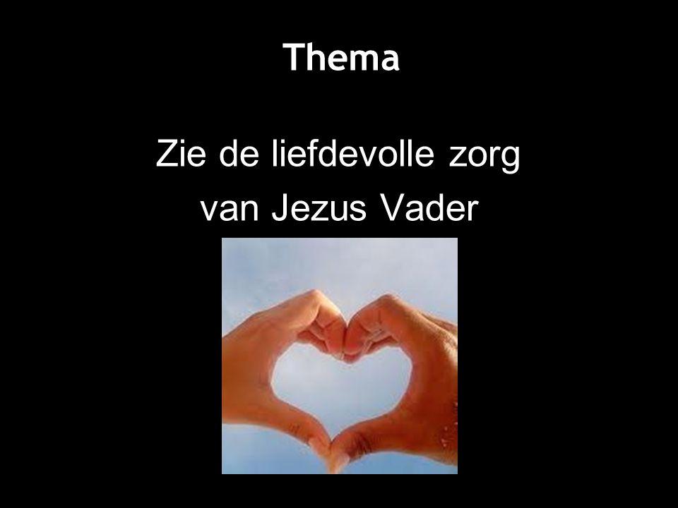 Zie de liefdevolle zorg van Jezus Vader Thema