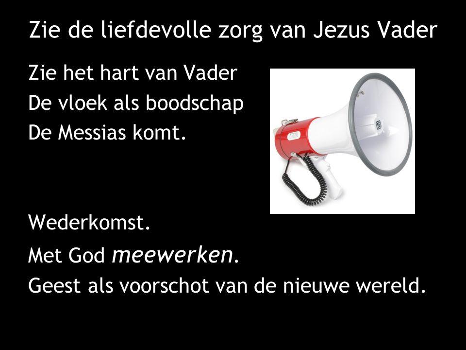 Zie de liefdevolle zorg van Jezus Vader Zie het hart van Vader De vloek als boodschap De Messias komt.