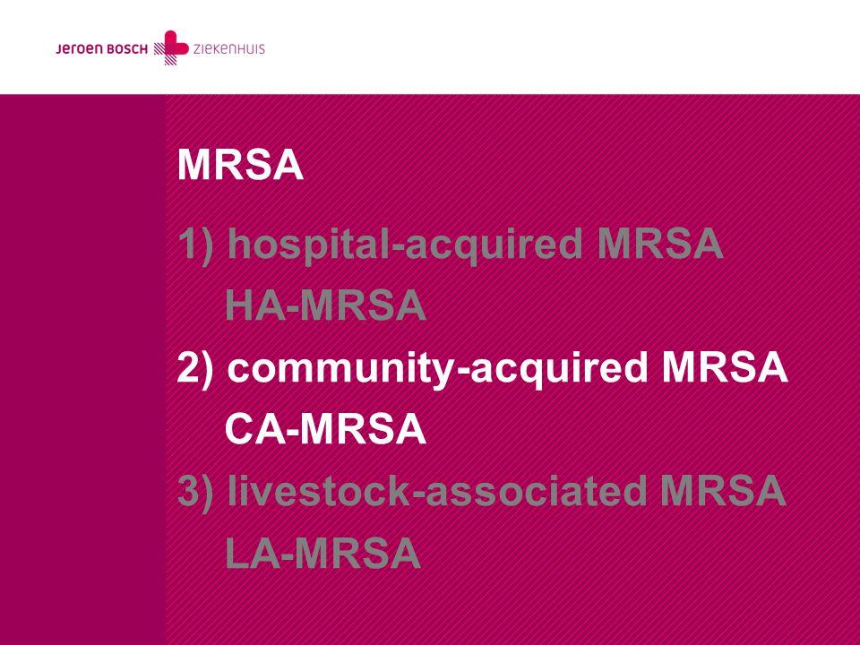 MRSA 1) hospital-acquired MRSA HA-MRSA 2) community-acquired MRSA CA-MRSA 3) livestock-associated MRSA LA-MRSA