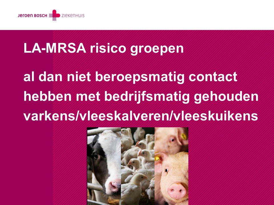 LA-MRSA risico groepen al dan niet beroepsmatig contact hebben met bedrijfsmatig gehouden varkens/vleeskalveren/vleeskuikens