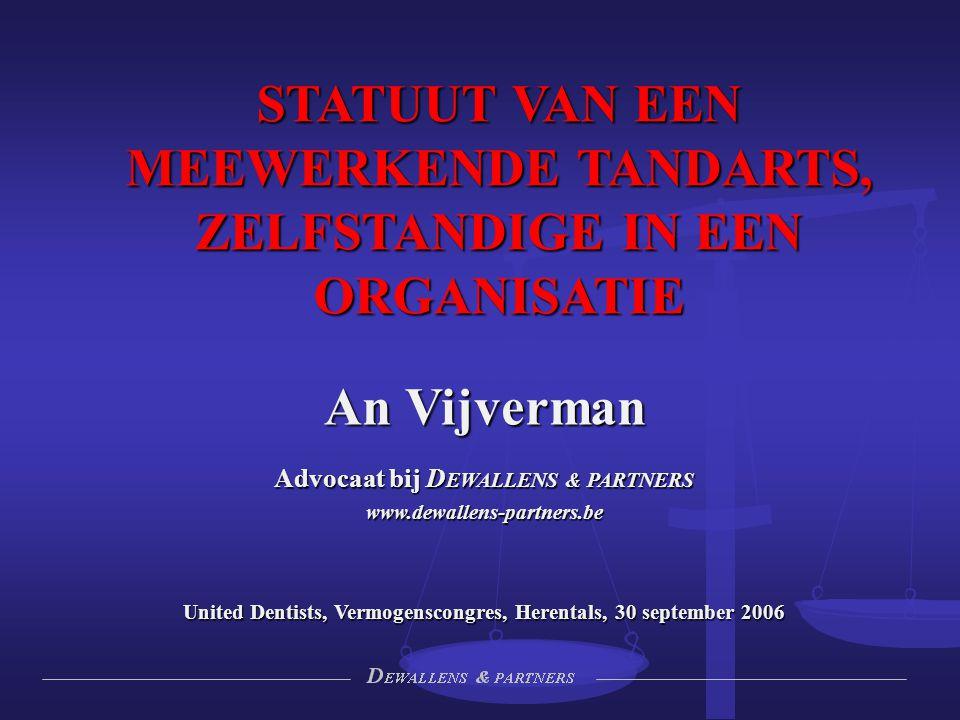 STATUUT VAN EEN MEEWERKENDE TANDARTS, ZELFSTANDIGE IN EEN ORGANISATIE An Vijverman Advocaat bij D EWALLENS & PARTNERS www.dewallens-partners.be United