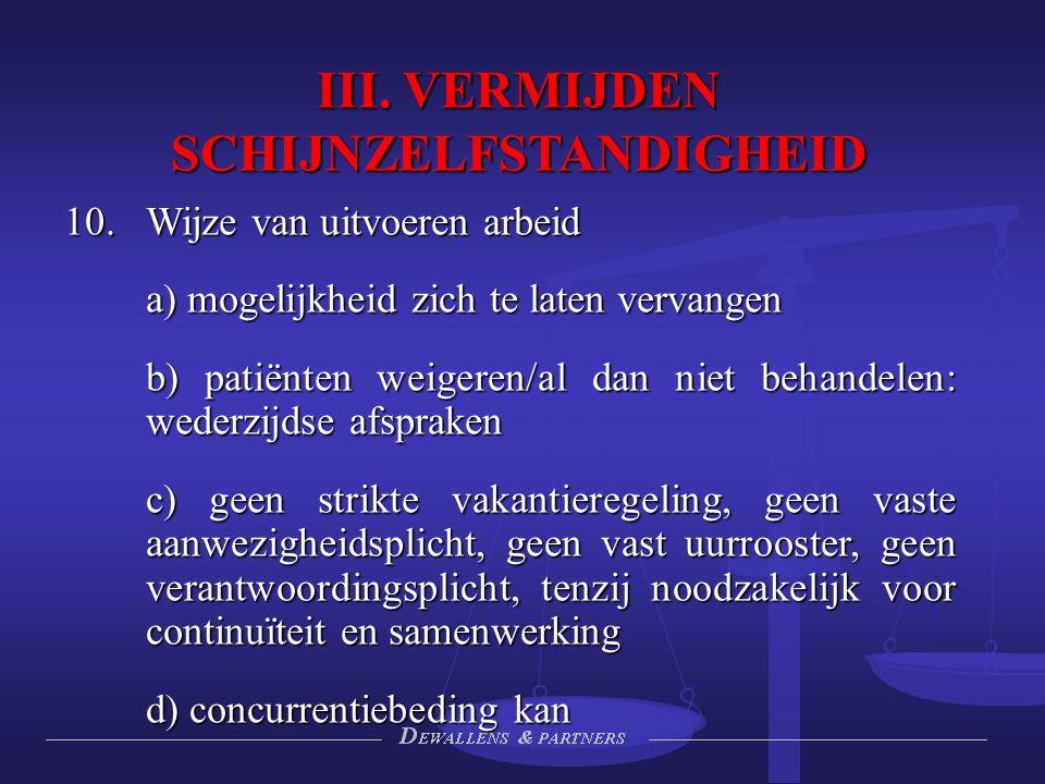 III. VERMIJDEN SCHIJNZELFSTANDIGHEID 10.Wijze van uitvoeren arbeid a) mogelijkheid zich te laten vervangen b) patiënten weigeren/al dan niet behandele