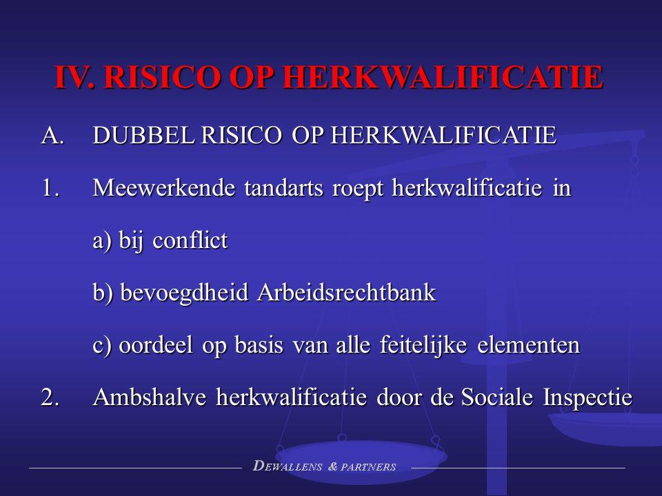 IV. RISICO OP HERKWALIFICATIE  DUBBEL RISICO OP HERKWALIFICATIE  Meewerkende tandarts roept herkwalificatie in a) bij conflict b) bevoegdheid Arbe