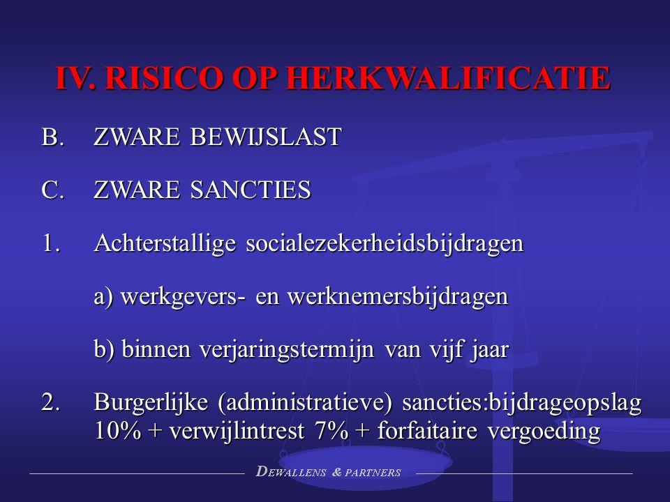IV. RISICO OP HERKWALIFICATIE  ZWARE BEWIJSLAST  ZWARE SANCTIES  Achterstallige socialezekerheidsbijdragen a) werkgevers- en werknemersbijdragen