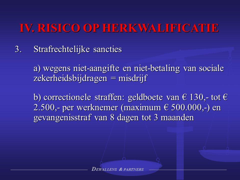 IV. RISICO OP HERKWALIFICATIE  Strafrechtelijke sancties a) wegens niet-aangifte en niet-betaling van sociale zekerheidsbijdragen = misdrijf b) corr