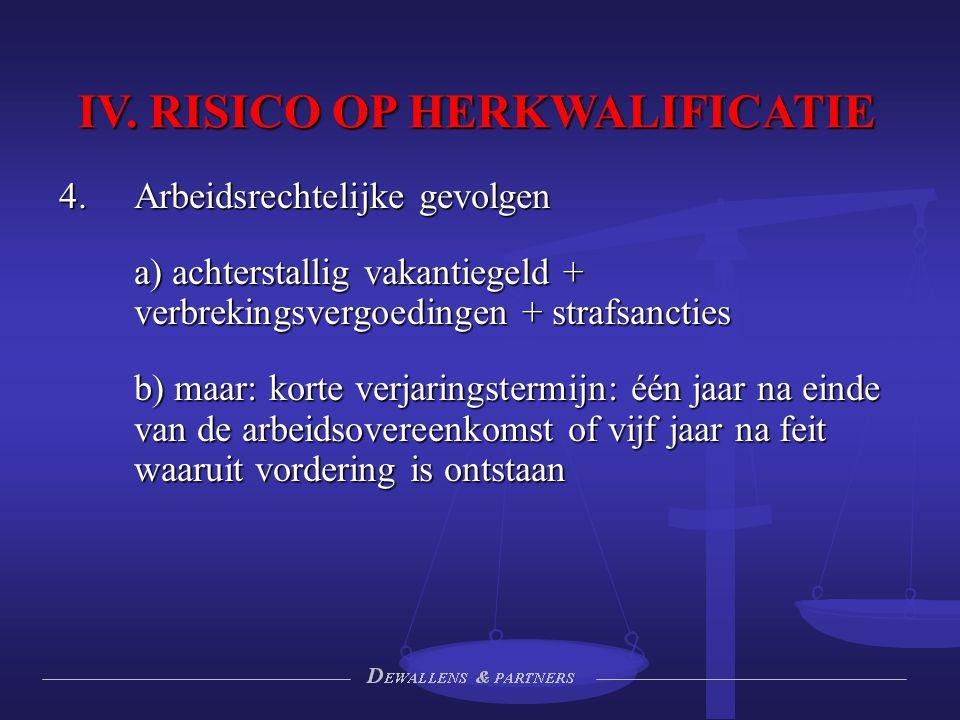 IV. RISICO OP HERKWALIFICATIE  Arbeidsrechtelijke gevolgen a) achterstallig vakantiegeld + verbrekingsvergoedingen + strafsancties b) maar: korte ve