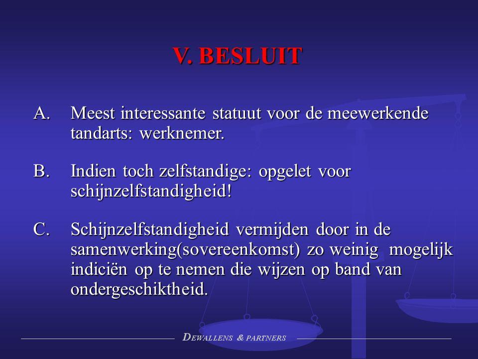 V. BESLUIT  Meest interessante statuut voor de meewerkende tandarts: werknemer.  Indien toch zelfstandige: opgelet voor schijnzelfstandigheid! C.
