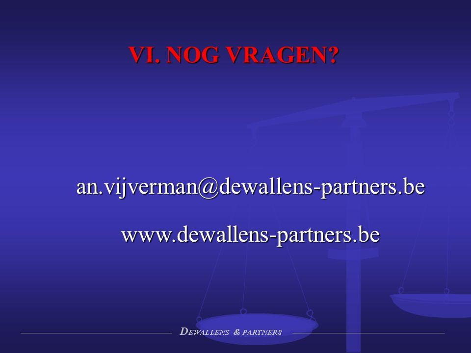 VI. NOG VRAGEN? an.vijverman@dewallens-partners.bewww.dewallens-partners.be