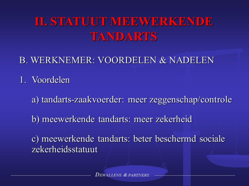 II. STATUUT MEEWERKENDE TANDARTS B. WERKNEMER: VOORDELEN & NADELEN 1. Voordelen a) tandarts-zaakvoerder: meer zeggenschap/controle b) meewerkende tand