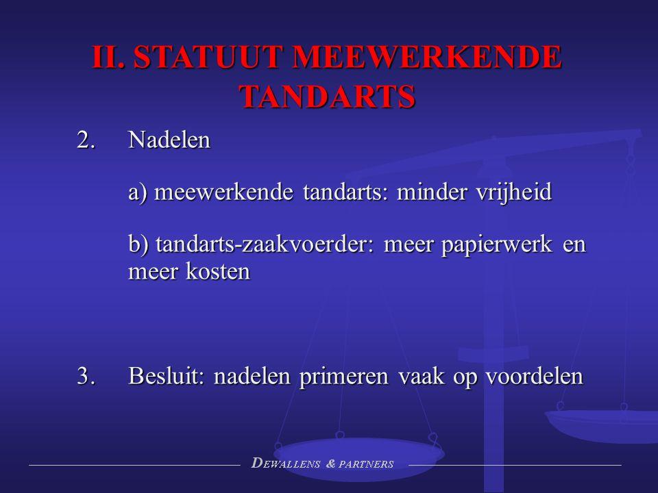 II. STATUUT MEEWERKENDE TANDARTS  Nadelen a) meewerkende tandarts: minder vrijheid b) tandarts-zaakvoerder: meer papierwerk en meer kosten 3.Besluit
