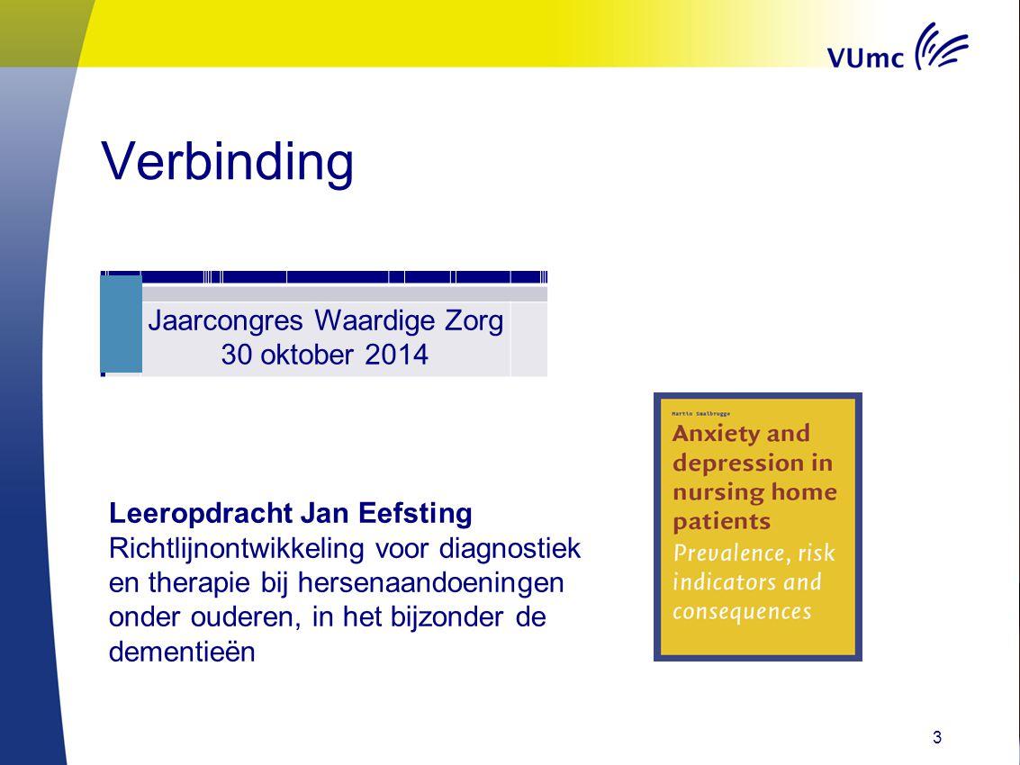 Verbinding Jaarcongres Waardige Zorg 30 oktober 2014 3 Leeropdracht Jan Eefsting Richtlijnontwikkeling voor diagnostiek en therapie bij hersenaandoeni