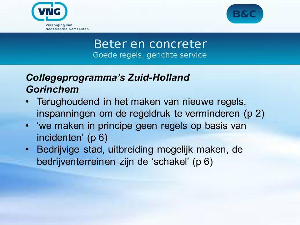 Collegeprogramma's Zuid-Holland Gorinchem Terughoudend in het maken van nieuwe regels, inspanningen om de regeldruk te verminderen (p 2) 'we maken in principe geen regels op basis van incidenten' (p 6) Bedrijvige stad, uitbreiding mogelijk maken, de bedrijventerreinen zijn de 'schakel' (p 6)