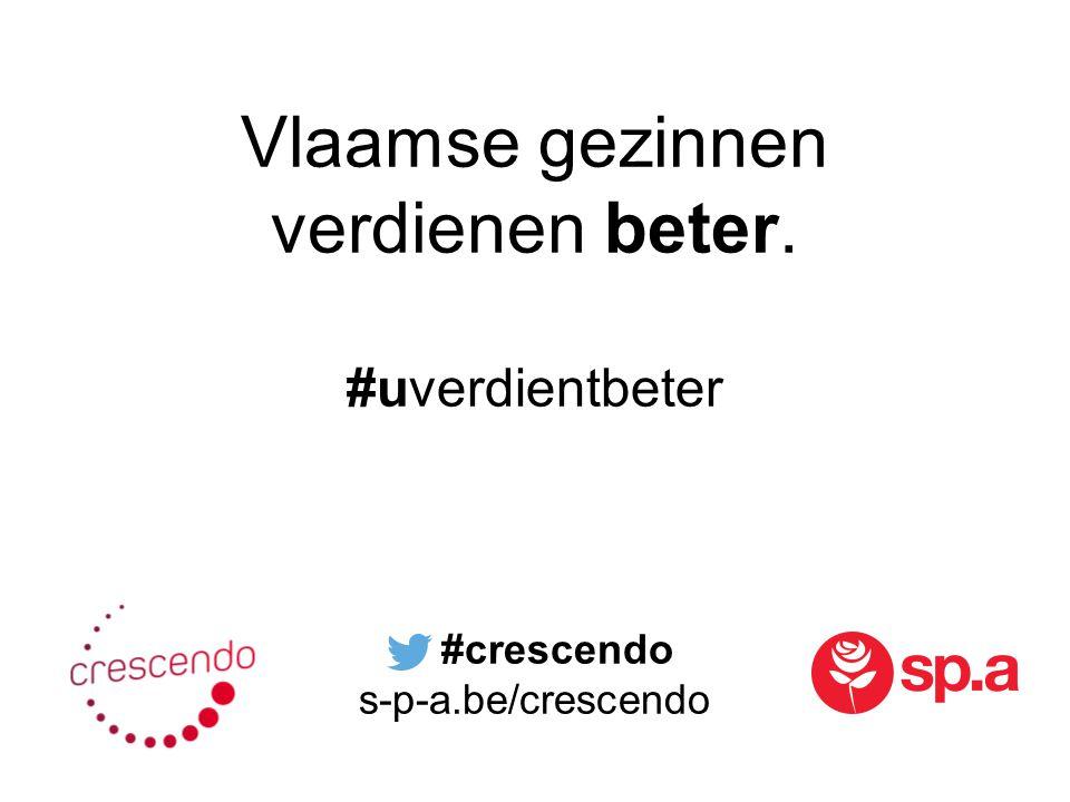 Vlaamse gezinnen verdienen beter. #uverdientbeter #crescendo s-p-a.be/crescendo