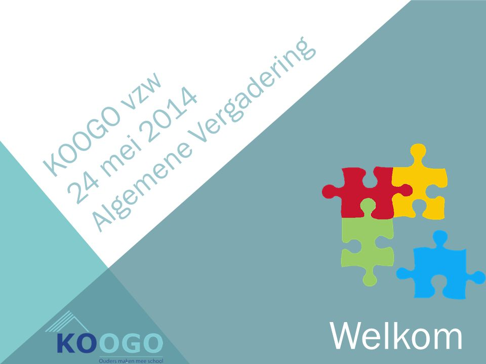 KOOGO vzw 24 mei 2014 Algemene Vergadering Welkom