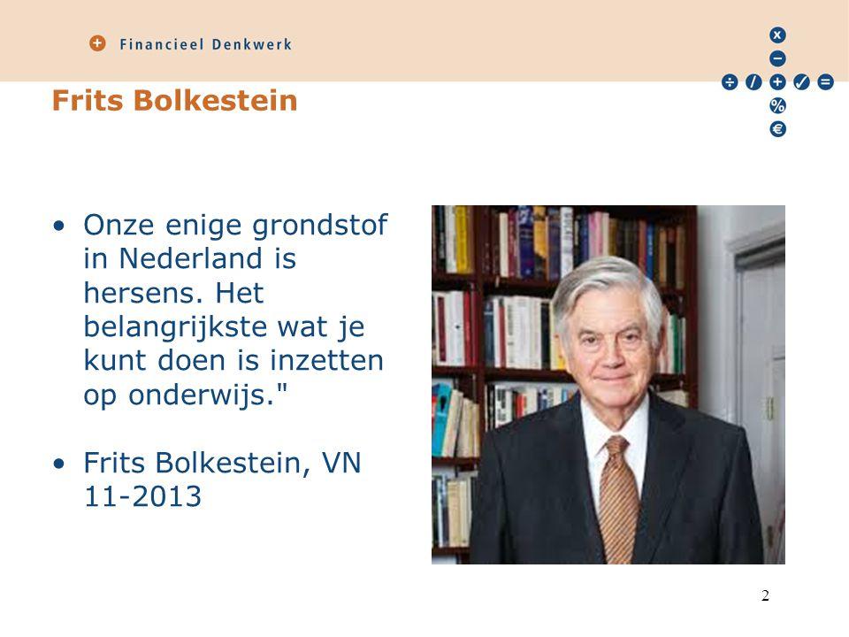 Frits Bolkestein Onze enige grondstof in Nederland is hersens. Het belangrijkste wat je kunt doen is inzetten op onderwijs.