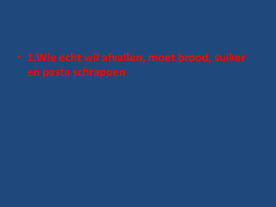 1.Wie echt wil afvallen, moet brood, suiker en pasta schrappen