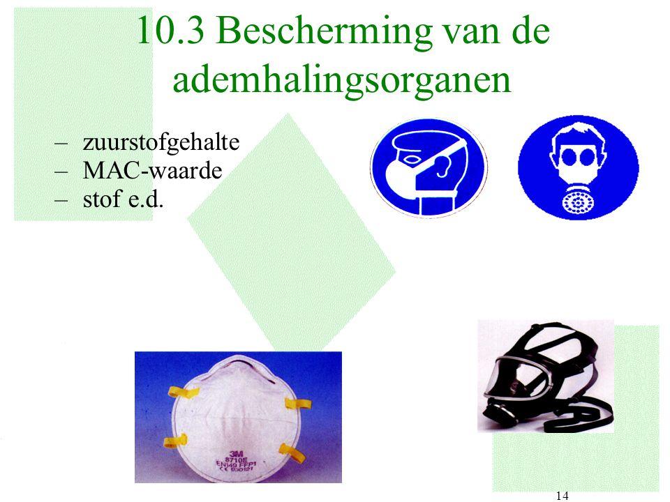 14 –zuurstofgehalte –MAC-waarde –stof e.d. 10.3 Bescherming van de ademhalingsorganen