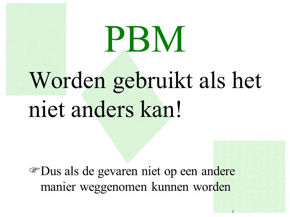 PBM Worden gebruikt als het niet anders kan! FDus als de gevaren niet op een andere manier weggenomen kunnen worden 3