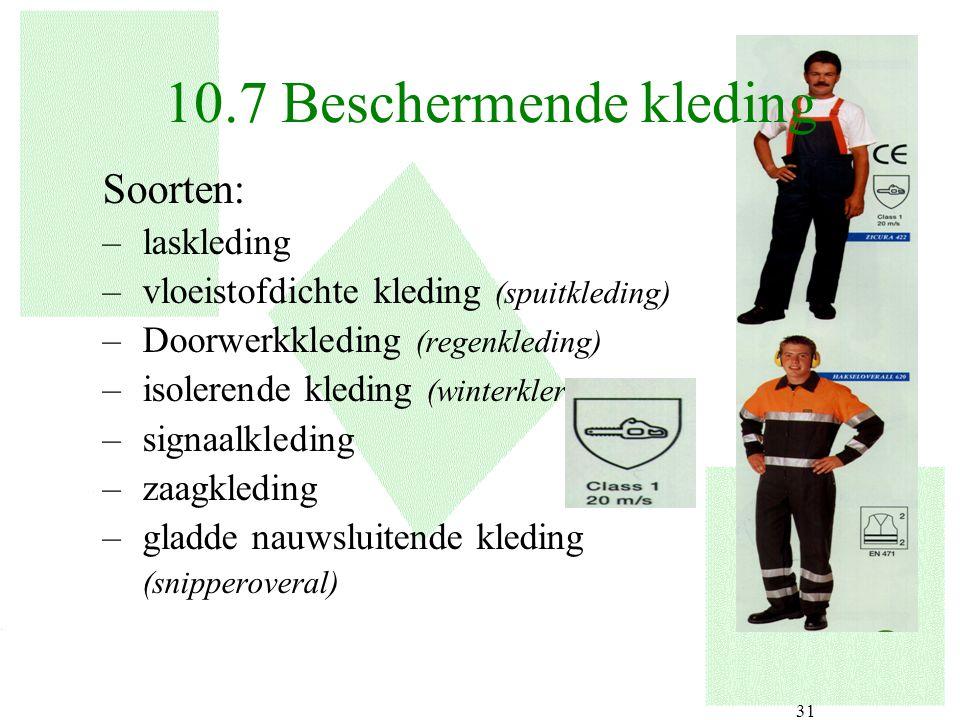 31 Soorten: –laskleding –vloeistofdichte kleding (spuitkleding) –Doorwerkkleding (regenkleding) –isolerende kleding (winterkleren) –signaalkleding –za
