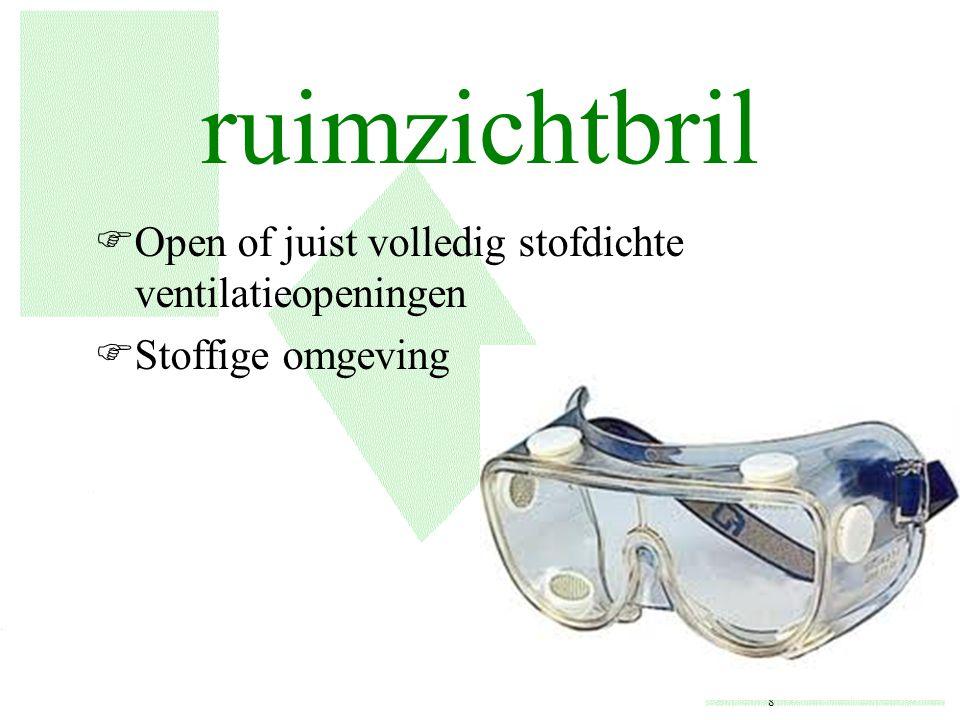 ruimzichtbril FOpen of juist volledig stofdichte ventilatieopeningen FStoffige omgeving 8