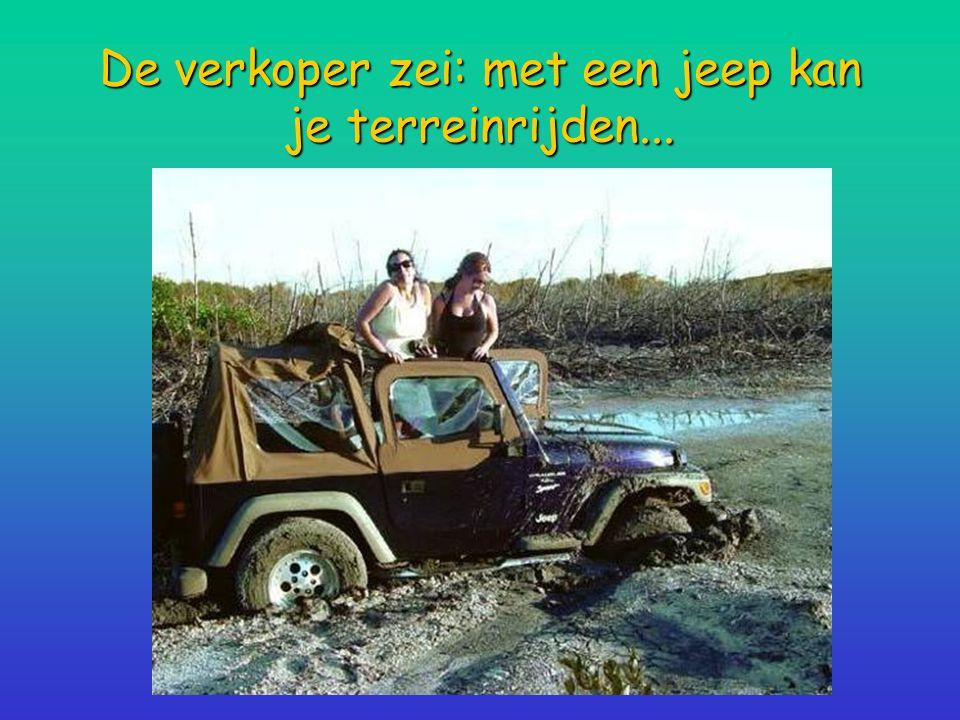 De verkoper zei: met een jeep kan je terreinrijden...