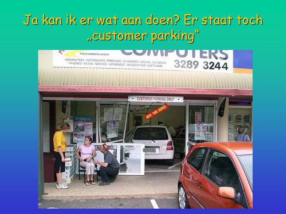 """Ja kan ik er wat aan doen? Er staat toch """"customer parking"""""""