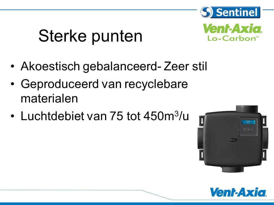 Sterke punten Akoestisch gebalanceerd- Zeer stil Geproduceerd van recyclebare materialen Luchtdebiet van 75 tot 450m 3 /u