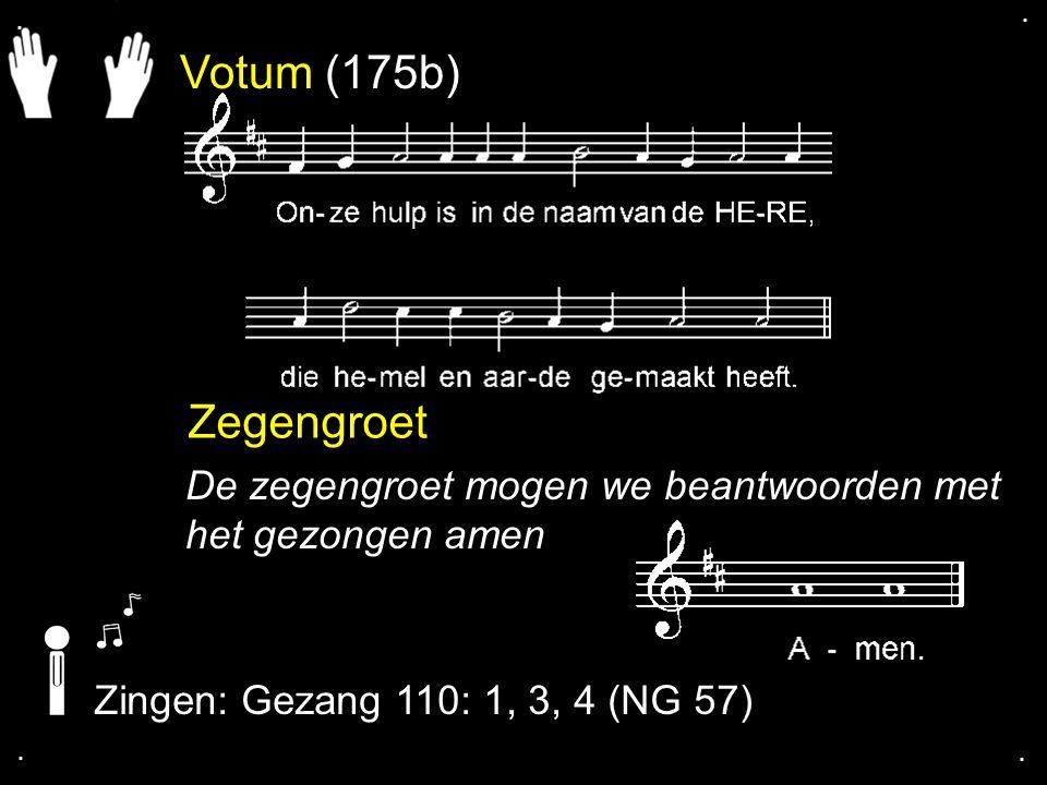 Votum (175b) Zegengroet De zegengroet mogen we beantwoorden met het gezongen amen Zingen: Gezang 110: 1, 3, 4 (NG 57)....