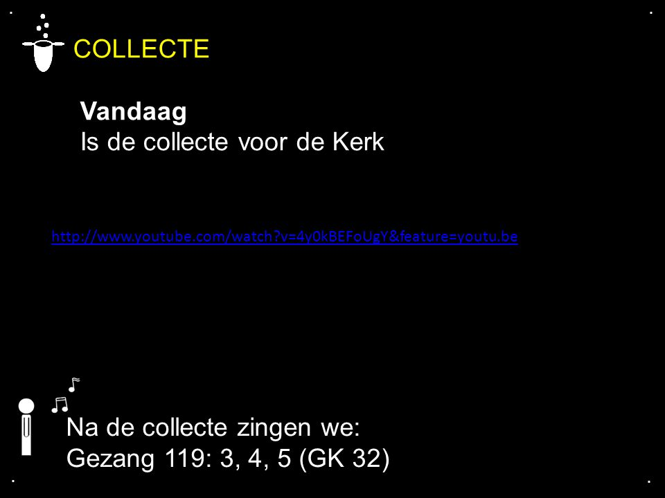 .... COLLECTE Vandaag Is de collecte voor de Kerk Na de collecte zingen we: Gezang 119: 3, 4, 5 (GK 32) http://www.youtube.com/watch?v=4y0kBEFoUgY&fea