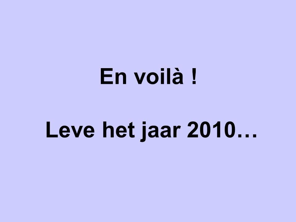 En voilà ! Leve het jaar 2010…