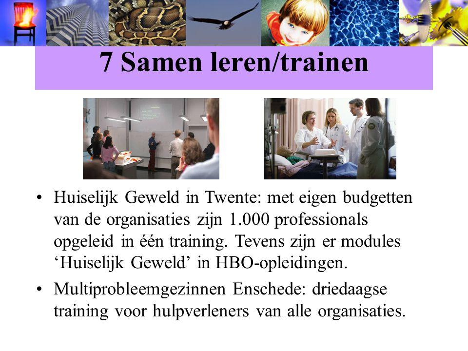 7 Samen leren/trainen Huiselijk Geweld in Twente: met eigen budgetten van de organisaties zijn 1.000 professionals opgeleid in één training.