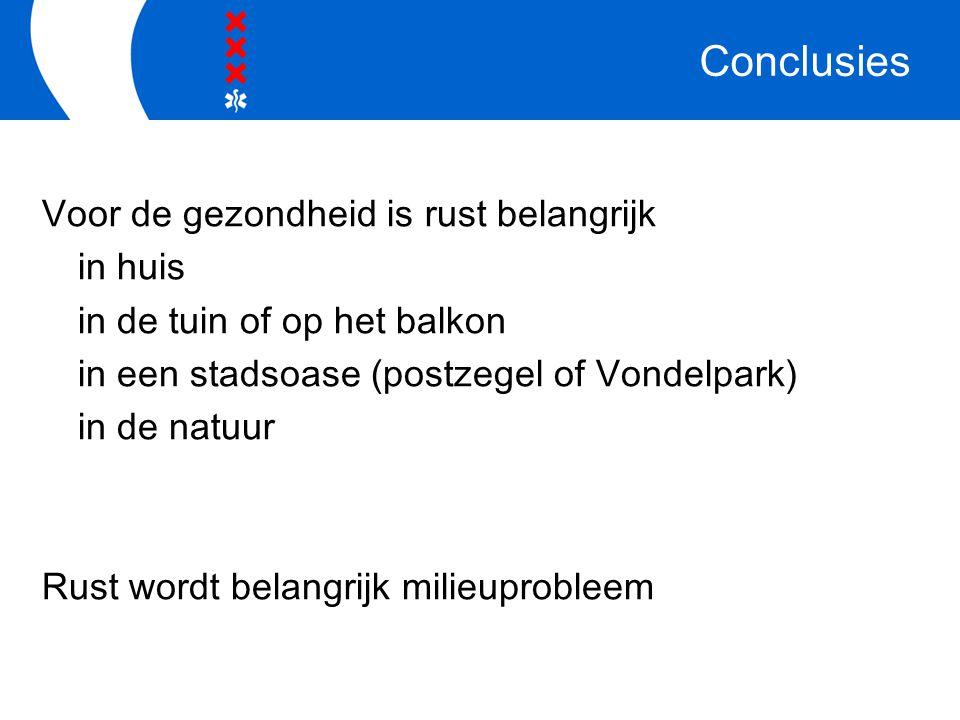 Conclusies Voor de gezondheid is rust belangrijk in huis in de tuin of op het balkon in een stadsoase (postzegel of Vondelpark) in de natuur Rust word