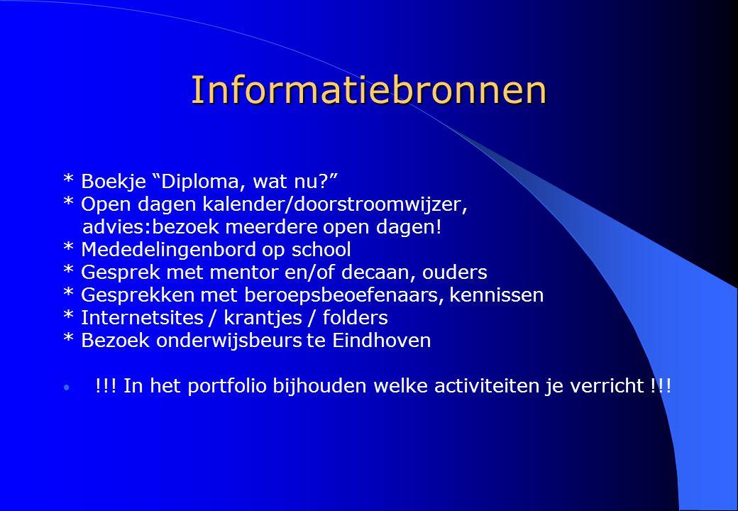 """Informatiebronnen * Boekje """"Diploma, wat nu?"""" * Open dagen kalender/doorstroomwijzer, advies:bezoek meerdere open dagen! * Mededelingenbord op school"""