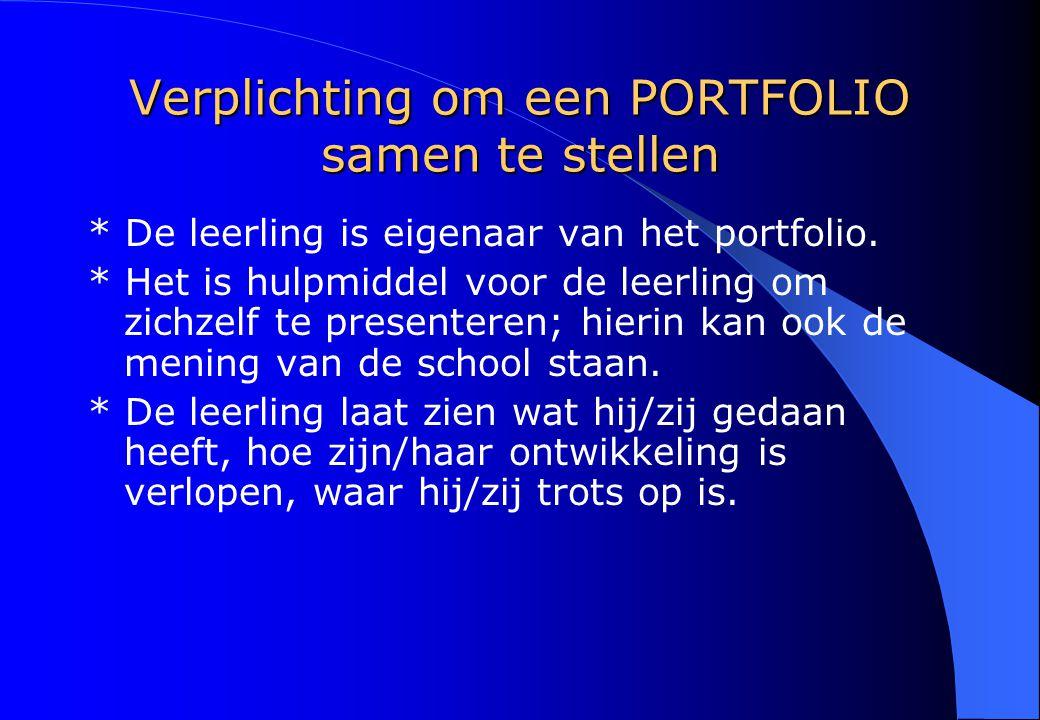 Verplichting om een PORTFOLIO samen te stellen * De leerling is eigenaar van het portfolio. * Het is hulpmiddel voor de leerling om zichzelf te presen